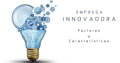 factores y características empresas innovadoras