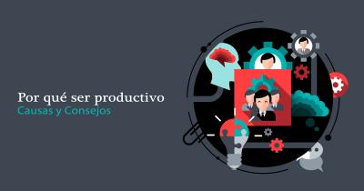 Productividad, causas y consejos
